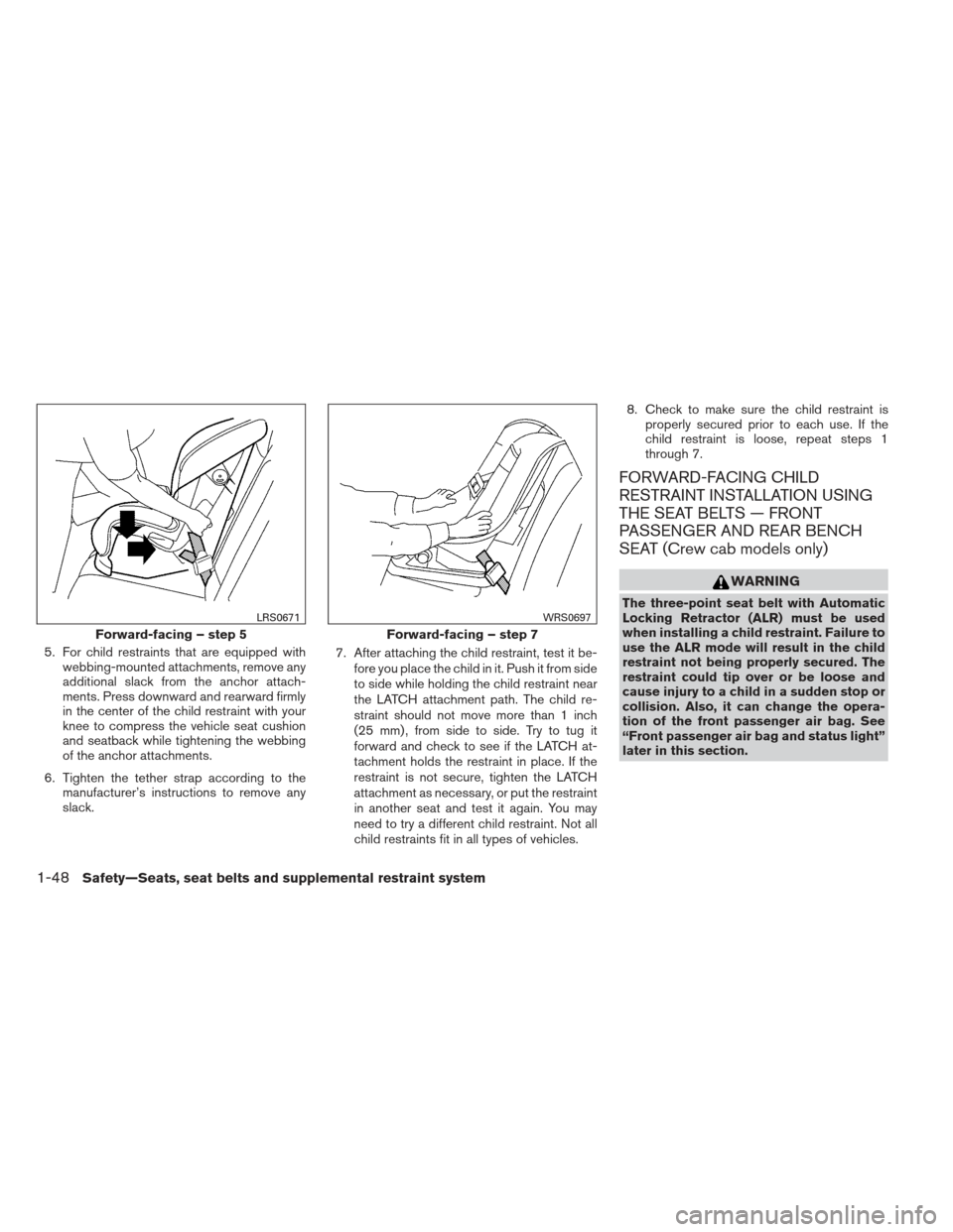 NISSAN FRONTIER 2013 D40 / 2.G Repair Manual 5. For child restraints that are equipped withwebbing-mounted attachments, remove any additional slack from the anchor attach- ments. Press downward and rearward firmly in the center of the child rest