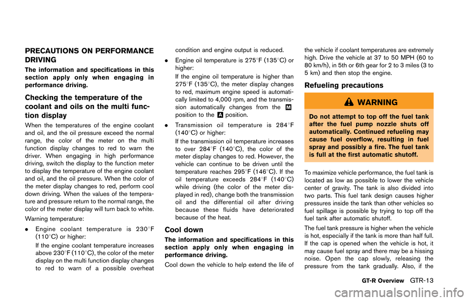 NISSAN GT-R 2013 R35 Owners Manual PRECAUTIONS ON PERFORMANCE DRIVING The information and specifications in this section apply only when engaging in performance driving. Checking the temperature of the coolant and oils on the multi fun