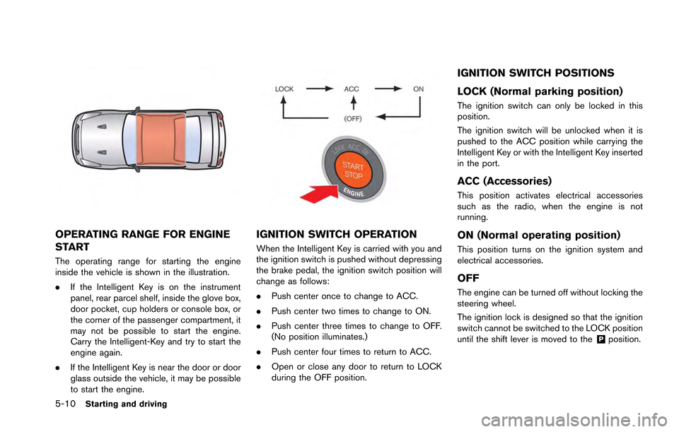 NISSAN GT-R 2013 R35 Owners Manual 5-10Starting and driving OPERATING RANGE FOR ENGINE START The operating range for starting the engine inside the vehicle is shown in the illustration. .If the Intelligent Key is on the instrument pane