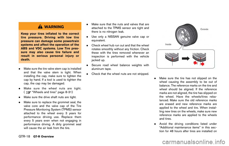 NISSAN GT-R 2013 R35 Owners Manual GTR-18GT-R Overview WARNING Keep your tires inflated to the correct tire pressure. Driving with low tire pressure can damage some powertrain systems and affect the operation of the ABS and VDC systems