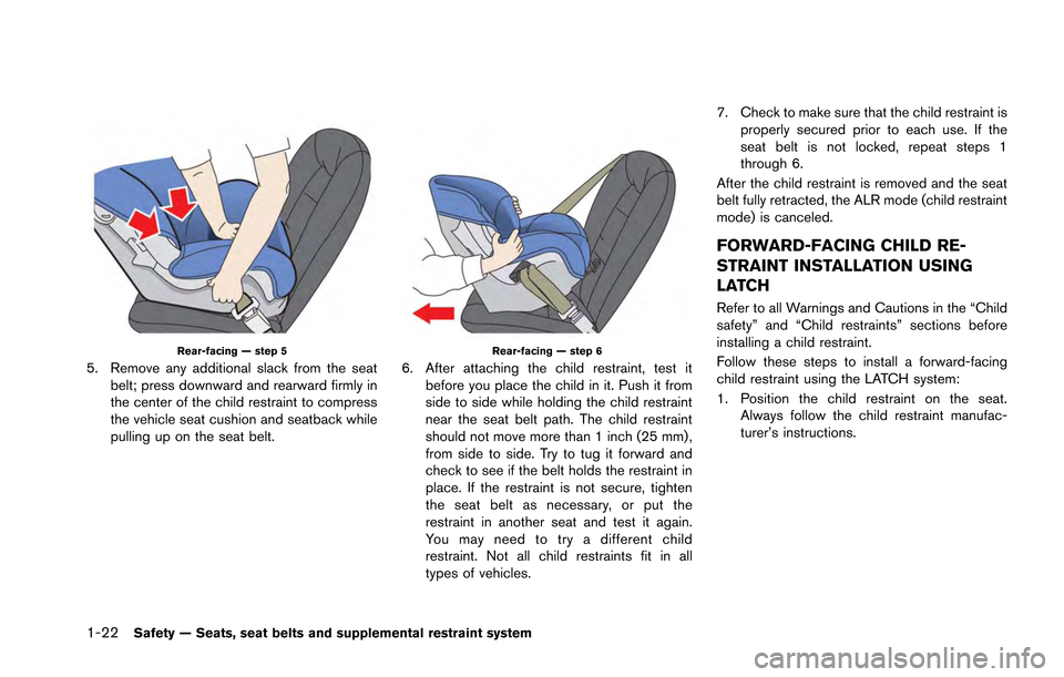 NISSAN GT-R 2013 R35 Manual PDF 1-22Safety — Seats, seat belts and supplemental restraint system Rear-facing — step 5 5. Remove any additional slack from the seatbelt; press downward and rearward firmly in the center of the chil
