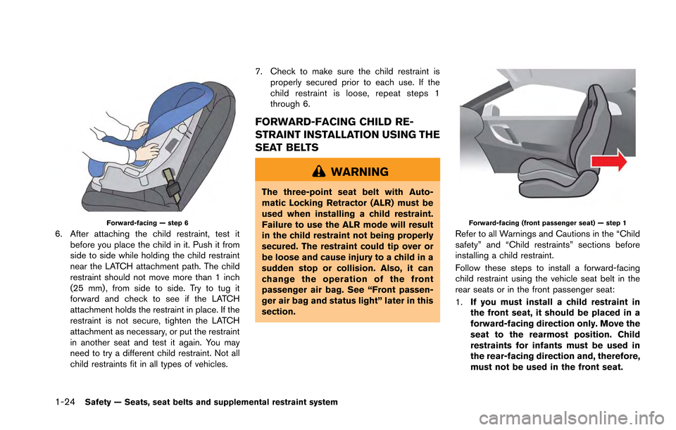 NISSAN GT-R 2013 R35 Manual PDF 1-24Safety — Seats, seat belts and supplemental restraint system Forward-facing — step 6 6. After attaching the child restraint, test itbefore you place the child in it. Push it from side to side