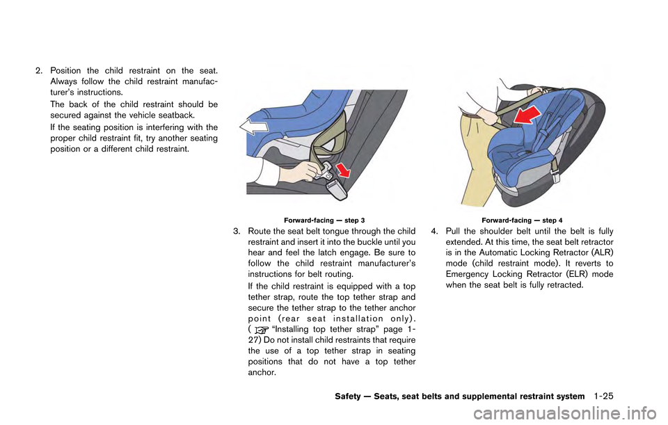 NISSAN GT-R 2013 R35 Manual PDF 2. Position the child restraint on the seat.Always follow the child restraint manufac- turer's instructions. The back of the child restraint should be secured against the vehicle seatback. If the se