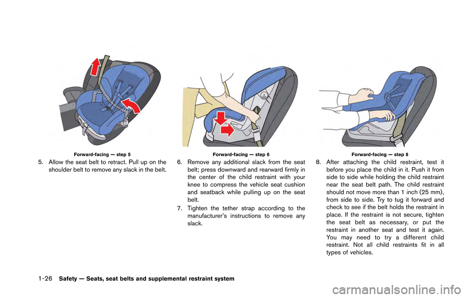 NISSAN GT-R 2013 R35 Manual PDF 1-26Safety — Seats, seat belts and supplemental restraint system Forward-facing — step 5 5. Allow the seat belt to retract. Pull up on theshoulder belt to remove any slack in the belt. Forward-fac