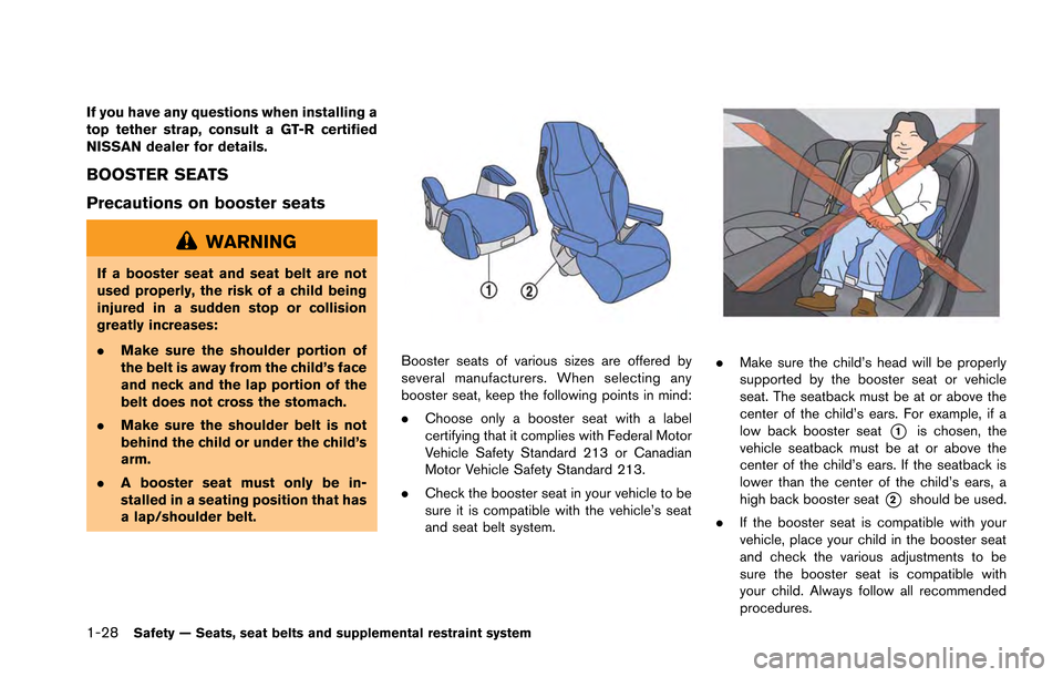 NISSAN GT-R 2013 R35 Manual PDF 1-28Safety — Seats, seat belts and supplemental restraint system If you have any questions when installing a top tether strap, consult a GT-R certified NISSAN dealer for details. BOOSTER SEATS Preca
