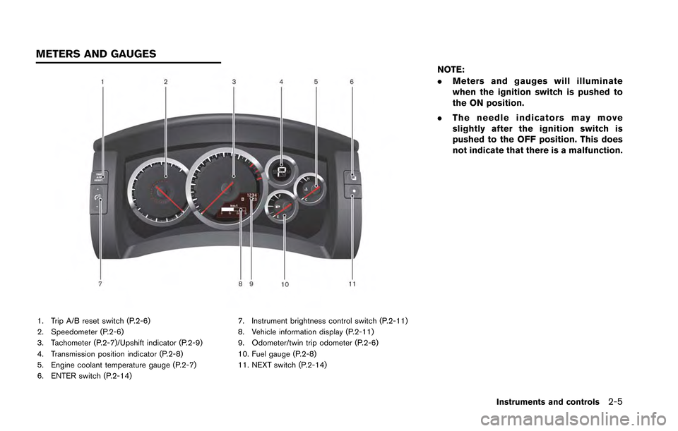 NISSAN GT-R 2013 R35 Owners Manual 1. Trip A/B reset switch (P.2-6) 2. Speedometer (P.2-6) 3. Tachometer (P.2-7)/Upshift indicator (P.2-9) 4. Transmission position indicator (P.2-8) 5. Engine coolant temperature gauge (P.2-7) 6. ENTER