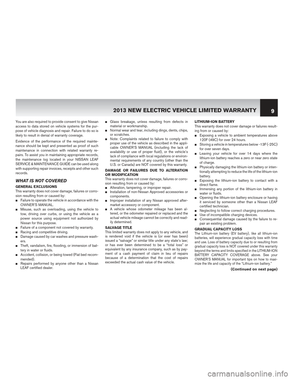 NISSAN LEAF 2013 1.G Warranty Booklet You are also required to provide consent to give Nissan access to data stored on vehicle systems for the pur- pose of vehicle diagnosis and repair. Failure to do so is likely to result in denial of wa
