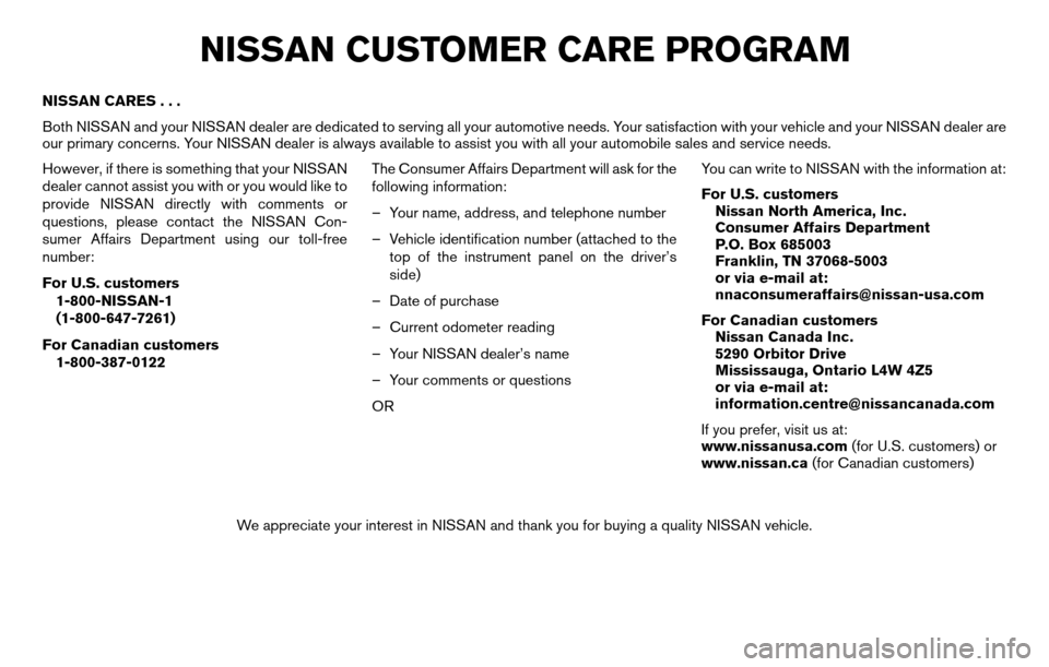 NISSAN TITAN 2013 1.G Owners Manual NISSAN CARES... Both NISSAN and your NISSAN dealer are dedicated to serving all your automotive needs. Your satisfaction with your vehicle and your NISSAN dealer are our primary concerns. Your NISSAN