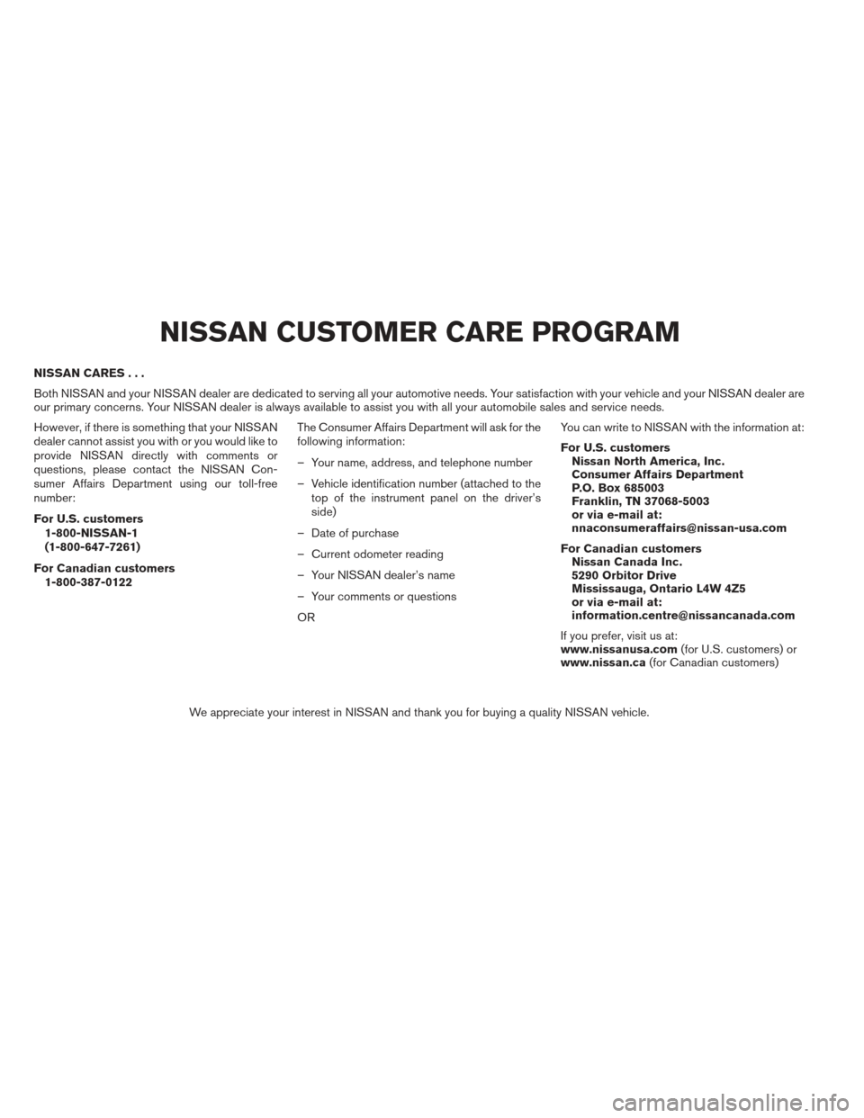 NISSAN XTERRA 2013 N50 / 2.G Owners Manual NISSAN CARES... Both NISSAN and your NISSAN dealer are dedicated to serving all your automotive needs. Your satisfaction with your vehicle and your NISSAN dealer are our primary concerns. Your NISSAN