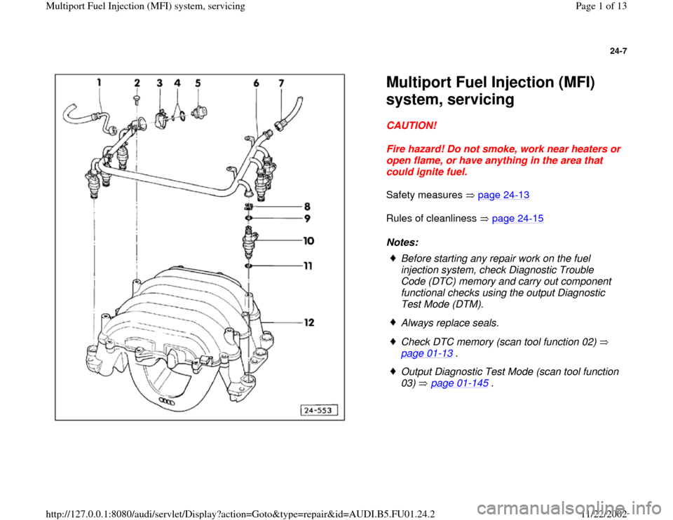 AUDI A4 2000 B5 / 1.G AFC Engine Multiport Fuel Injection System Servising Workshop Manual 24-7      Multiport Fuel Injection (MFI)  system, servicing CAUTION!  Fire hazard! Do not smoke, work near heaters or  open flame, or have anything in the area that  could ignite fuel.  Safety measure