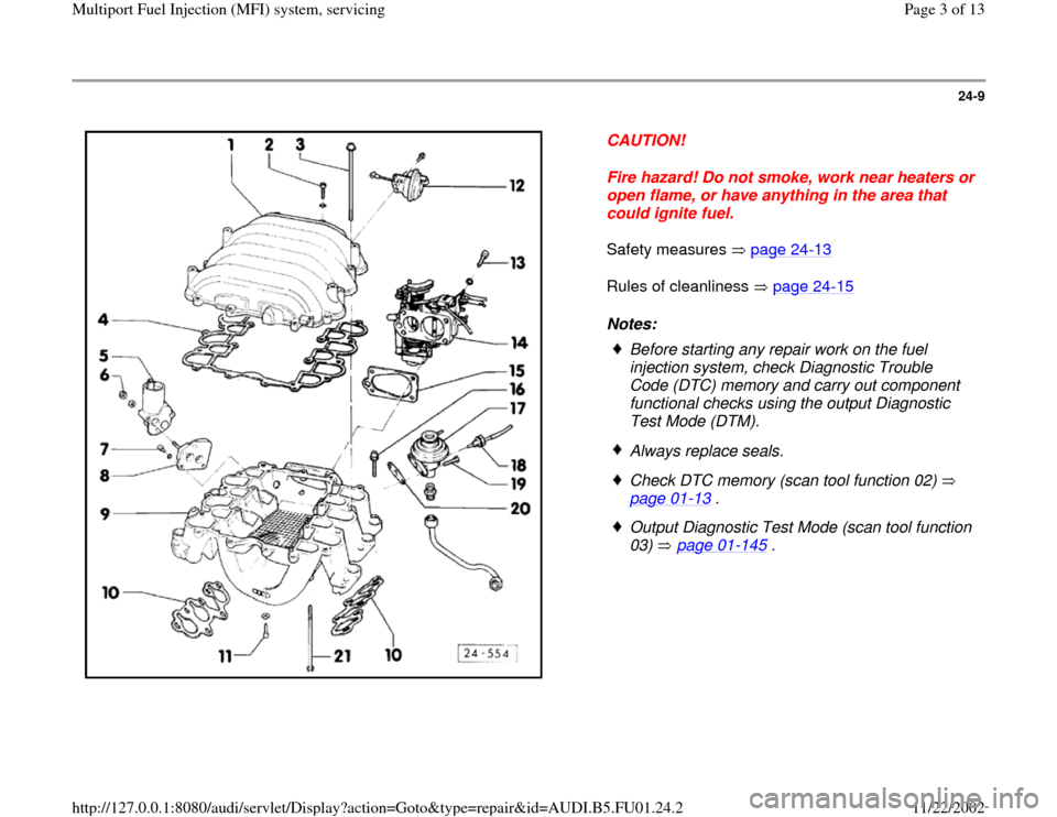 AUDI A4 2000 B5 / 1.G AFC Engine Multiport Fuel Injection System Servising Workshop Manual 24-9      CAUTION!  Fire hazard! Do not smoke, work near heaters or  open flame, or have anything in the area that  could ignite fuel.  Safety measures   page 24 -13     Rules of cleanliness   page 24