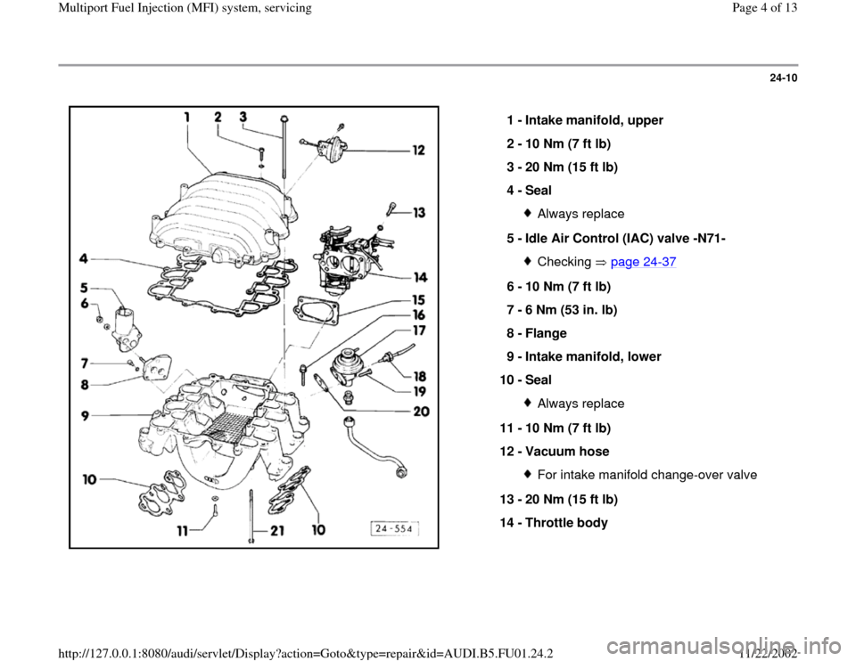 AUDI A4 2000 B5 / 1.G AFC Engine Multiport Fuel Injection System Servising Workshop Manual 24-10      1 -  Intake manifold, upper  2 -  10 Nm (7 ft lb)  3 -  20 Nm (15 ft lb)  4 -  Seal  Always replace 5 -  Idle Air Control (IAC) valve -N71- Checking  page 24 -37 6 -  10 Nm (7 ft lb)  7 -