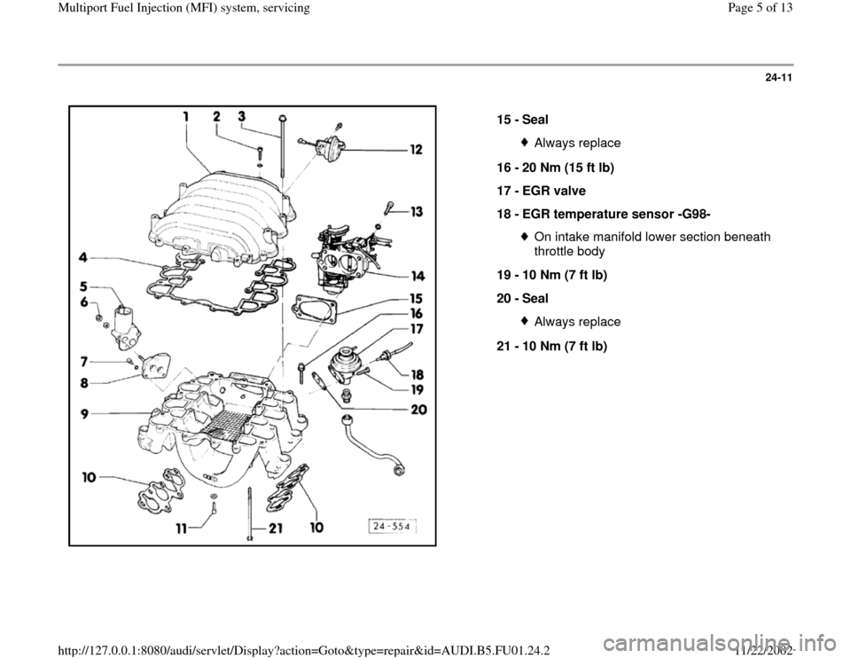 AUDI A4 2000 B5 / 1.G AFC Engine Multiport Fuel Injection System Servising Workshop Manual 24-11      15 -  Seal  Always replace 16 -  20 Nm (15 ft lb)  17 -  EGR valve  18 -  EGR temperature sensor -G98- On intake manifold lower section beneath  throttle body  19 -  10 Nm (7 ft lb)  20 -