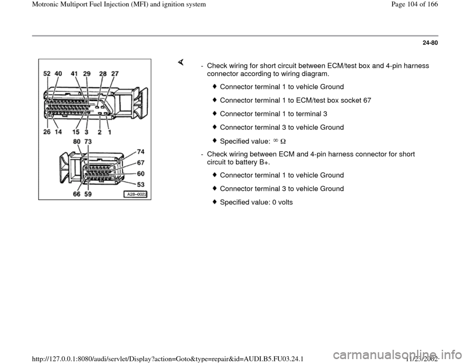 AUDI A6 1996 C5 / 2.G AHA Engine Multiport Fuel Injection And Ignition System Workshop Manual 24-80        -  Check wiring for short circuit between ECM/test box and 4-pin harness  connector according to wiring diagram.    Connector terminal 1 to vehicle Ground  Connector terminal 1 to ECM/tes