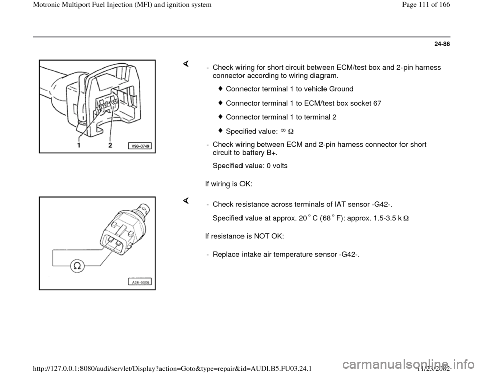 AUDI A4 1995 B5 / 1.G AHA Engine Multiport Fuel Injection And Ignition System Workshop Manual 24-86        If wiring is OK:  -  Check wiring for short circuit between ECM/test box and 2-pin harness  connector according to wiring diagram.    Connector terminal 1 to vehicle Ground  Connector ter