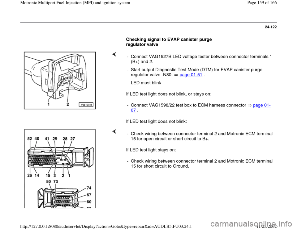 AUDI A4 1996 B5 / 1.G AHA Engine Multiport Fuel Injection And Ignition System Workshop Manual 24-122        Checking signal to EVAP canister purge  regulator valve        If LED test light does not blink, or stays on:   If LED test light does not blink:  -  Connect VAG1527B LED voltage tester