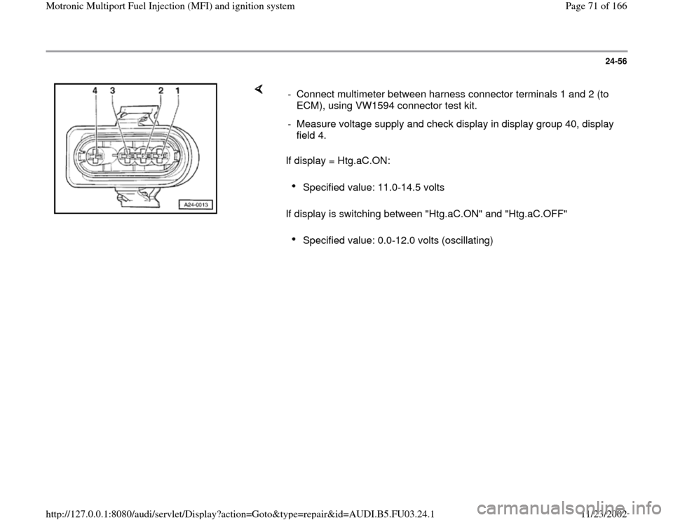 "AUDI A4 1996 B5 / 1.G AHA Engine Multiport Fuel Injection And Ignition System Manual PDF 24-56        If display = Htg.aC.ON:   If display is switching between ""Htg.aC.ON"" and ""Htg.aC.OFF""  -  Connect multimeter between harness connector terminals 1 and 2 (to  ECM), using VW1594 connector"