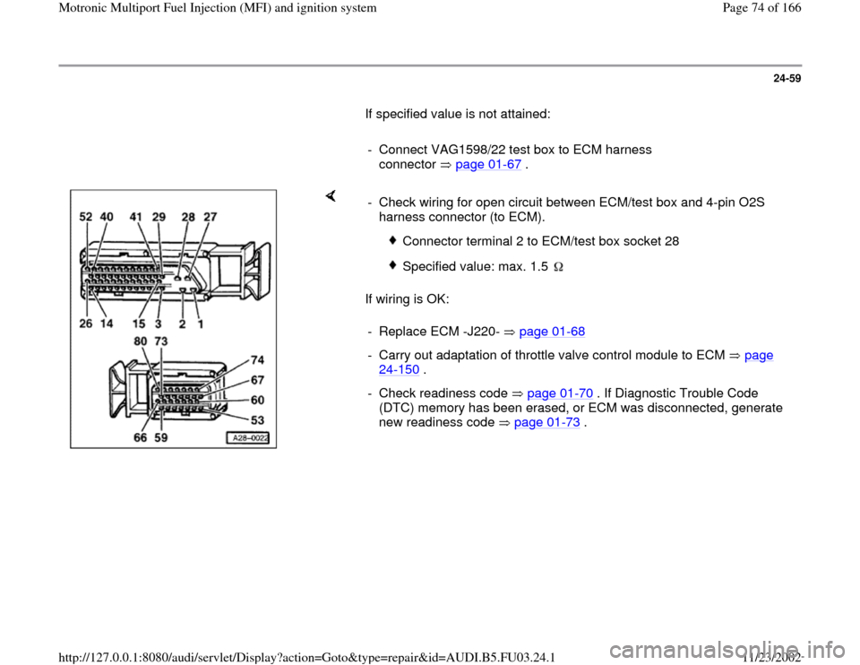 AUDI A4 1996 B5 / 1.G AHA Engine Multiport Fuel Injection And Ignition System Manual PDF 24-59        If specified value is not attained:         -  Connect VAG1598/22 test box to ECM harness  connector  page 01 -67  .       If wiring is OK:  -  Check wiring for open circuit between ECM/t