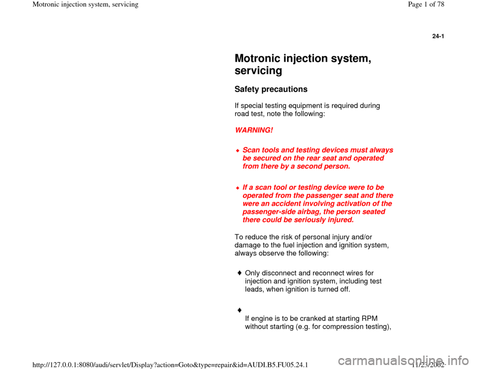 AUDI A4 2000 B5 / 1.G ATQ Engine Motronic Injection System Servicing Workshop Manual 24-1         Motronic injection system,  servicing        Safety precautions         If special testing equipment is required during  road test, note the following:         WARNING!        Scan tools