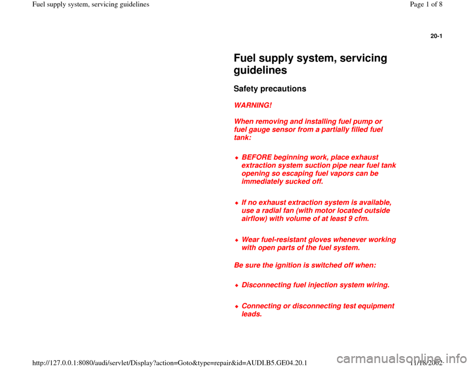 AUDI A4 1996 B5 / 1.G Fuel Supply System Servicing Guidelines Workshop Manual 20-1         Fuel supply system, servicing  guidelines        Safety precautions         WARNING!        When removing and installing fuel pump or  fuel gauge sensor from a partially filled fuel  tank