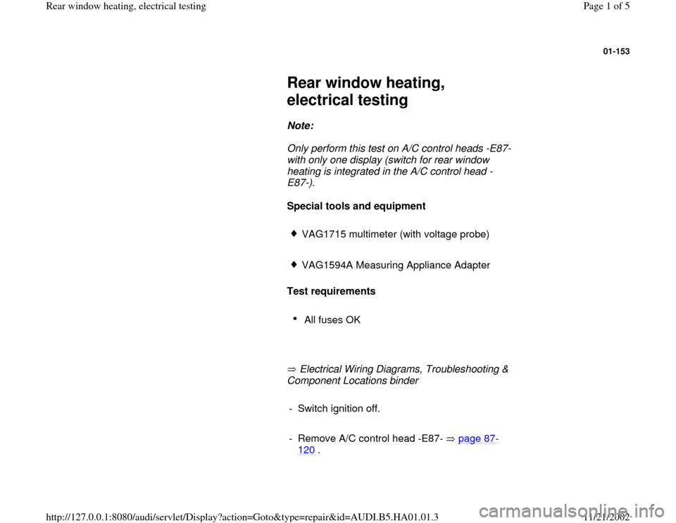 AUDI A4 1997 B5 / 1.G Rear Window Heating Electrical Testing Workshop Manual 01-153         Rear window heating,  electrical testing        Note:        Only perform this test on A/C control heads -E87-  with only one display (switch for rear window  heating is integrated in t