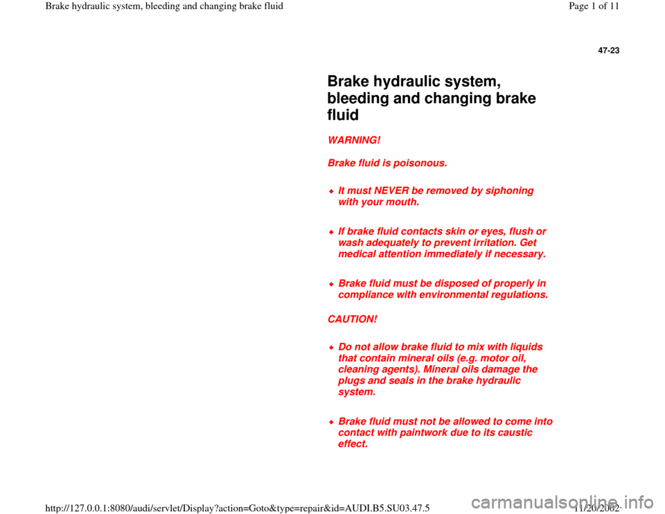AUDI A4 1996 B5 / 1.G Hydraulic Changing And Bleeding Fluid Workshop Manual 47-23         Brake hydraulic system,  bleeding and changing brake  fluid        WARNING!        Brake fluid is poisonous.        It must NEVER be removed by siphoning  with your mouth.       If brake