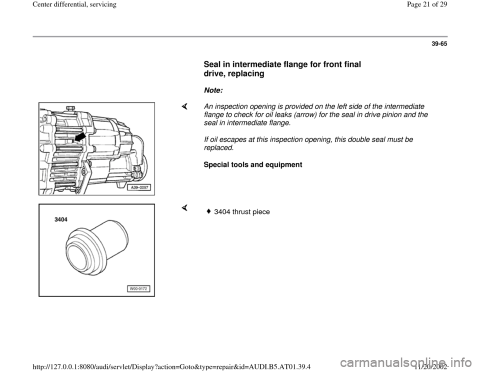 AUDI A6 2000 C5 / 2.G 01V Transmission Center Differential Service Owners Manual 39-65        Seal in intermediate flange for front final  drive, replacing         Note:        An inspection opening is provided on the left side of the intermediate  flange to check for oil leaks (a