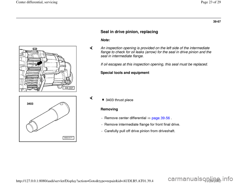 AUDI A6 2000 C5 / 2.G 01V Transmission Center Differential Service Owners Manual 39-67        Seal in drive pinion, replacing         Note:        An inspection opening is provided on the left side of the intermediate  flange to check for oil leaks (arrow) for the seal in drive pi