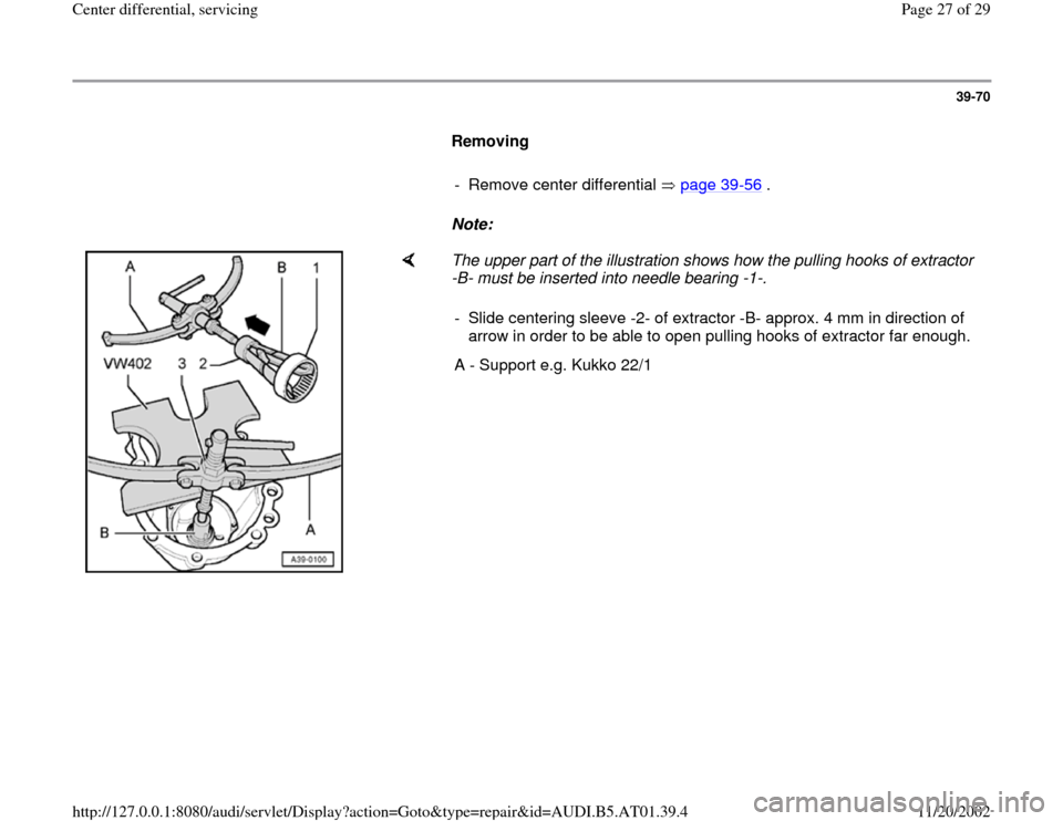 AUDI A6 2000 C5 / 2.G 01V Transmission Center Differential Service Owners Manual 39-70        Removing         -  Remove center differential   page 39 -56  .       Note:        The upper part of the illustration shows how the pulling hooks of extractor  -B- must be inserted into n
