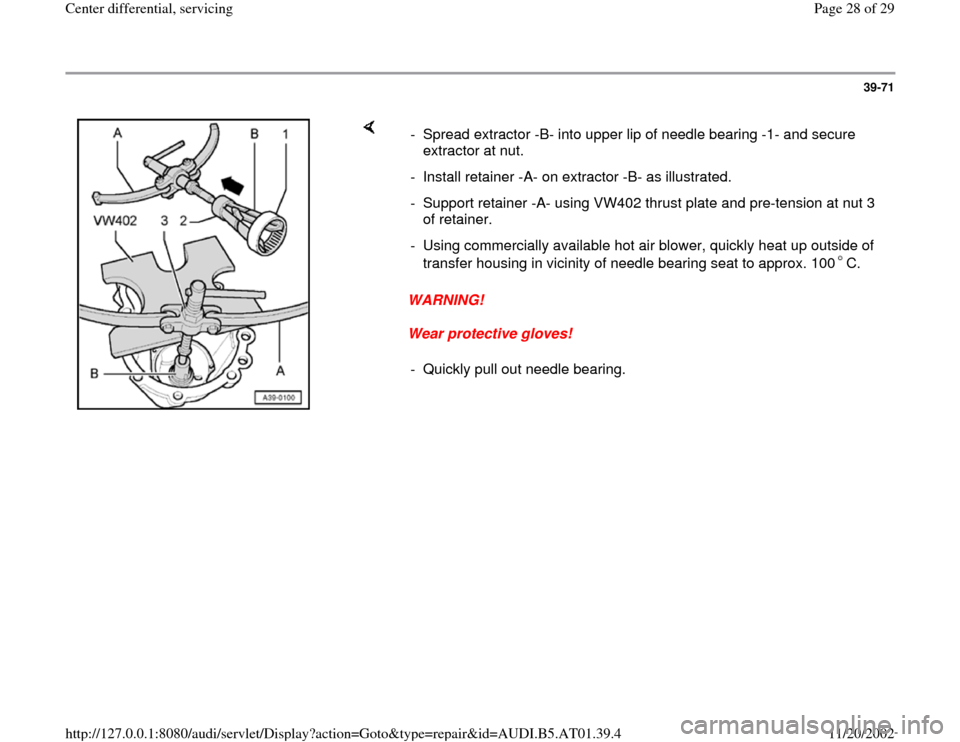 AUDI A6 2000 C5 / 2.G 01V Transmission Center Differential Service Owners Manual 39-71        WARNING!  Wear protective gloves!  -  Spread extractor -B- into upper lip of needle bearing -1- and secure  extractor at nut.  -  Install retainer -A- on extractor -B- as illustrated.  -