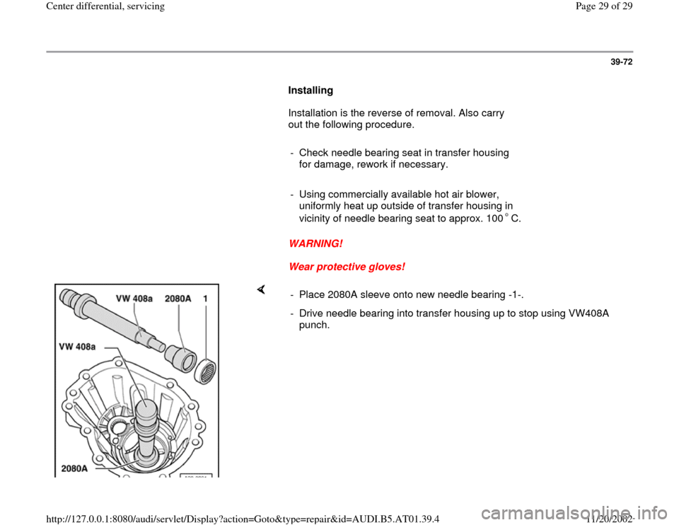 AUDI A6 2000 C5 / 2.G 01V Transmission Center Differential Service Owners Manual 39-72        Installing         Installation is the reverse of removal. Also carry  out the following procedure.         -  Check needle bearing seat in transfer housing  for damage, rework if necessa