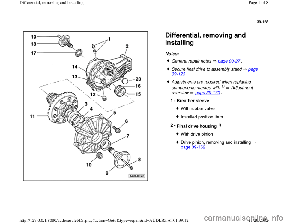 AUDI A6 1997 C5 / 2.G 01V Transmission Rear Differential Remove And Install Workshop Manual 39-128      Differential, removing and  installing Notes:    General repair notes   page 00 -27  .  Secure final drive to assembly stand   page 39 -123  .   Adjustments are required when replacing  co
