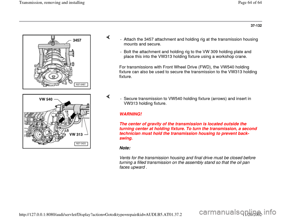 AUDI A8 1997 D2 / 1.G 01V Transmission Remove And Install Repair Manual 37-132        For transmissions with Front Wheel Drive (FWD), the VW540 holding  fixture can also be used to secure the transmission to the VW313 holding  fixture.  -  Attach the 3457 attachment and h