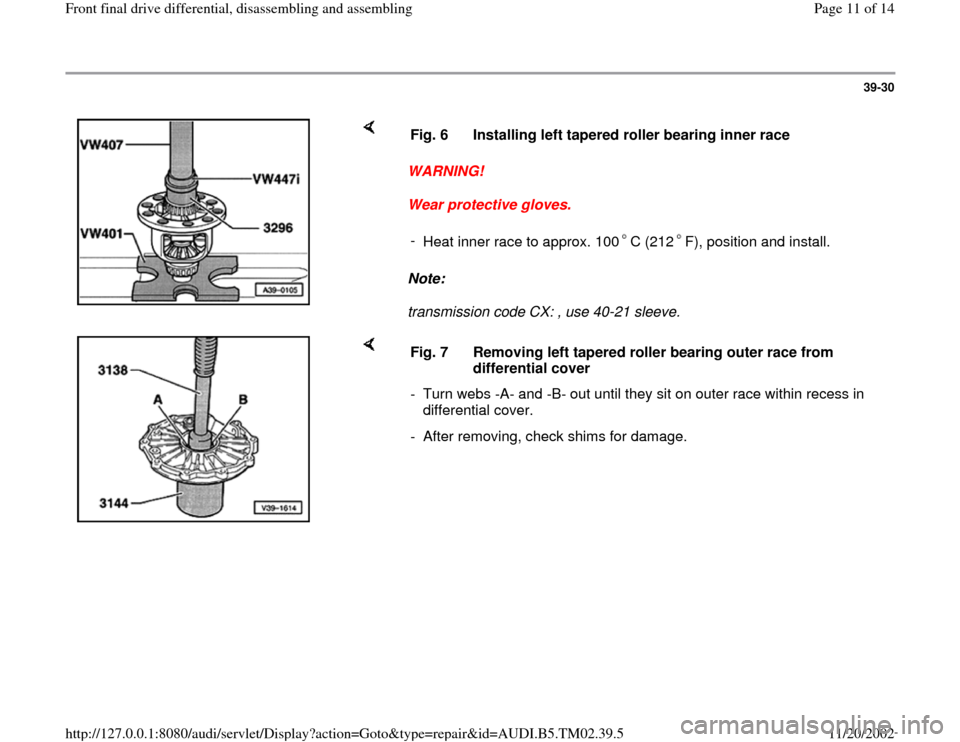 AUDI A4 1998 B5 / 1.G 01A Transmission Front Differential Assembly User Guide 39-30        WARNING!  Wear protective gloves.  Note:   transmission code CX: , use 40-21 sleeve.  Fig. 6  Installing left tapered roller bearing inner race -  Heat inner race to approx. 100 C (212 F)