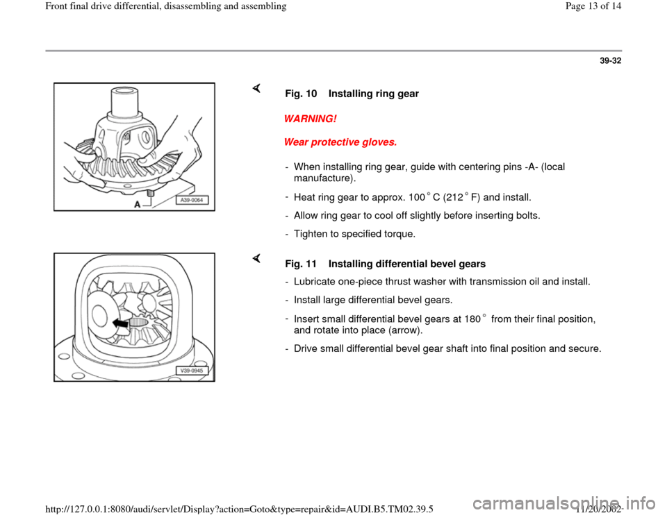 AUDI A4 1998 B5 / 1.G 01A Transmission Front Differential Assembly User Guide 39-32        WARNING!  Wear protective gloves.  Fig. 10  Installing ring gear -  When installing ring gear, guide with centering pins -A- (local  manufacture).  -  Heat ring gear to approx. 100 C (212