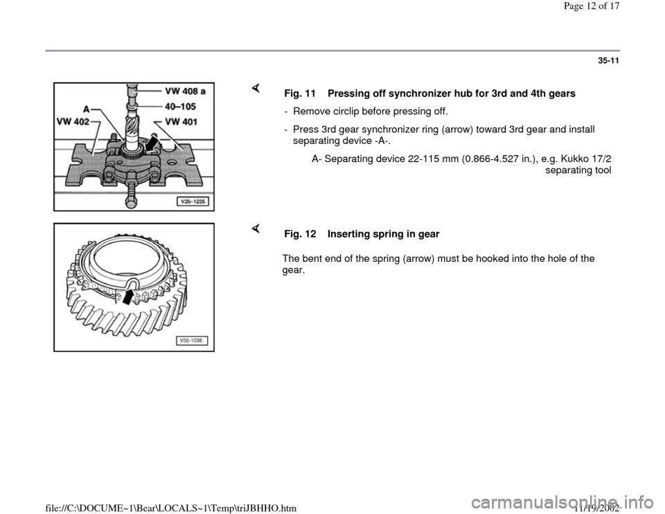 AUDI A4 1999 B5 / 1.G 01A Transmission Input Shaft Assembly User Guide 35-11        Fig. 11  Pressing off synchronizer hub for 3rd and 4th gears -  Remove circlip before pressing off. -  Press 3rd gear synchronizer ring (arrow) toward 3rd gear and install  separating dev