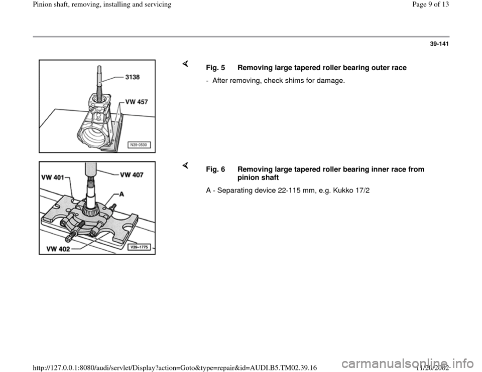 AUDI A4 1997 B5 / 1.G 01A Transmission Pinion Shaft Remove And Install Workshop Manual 39-141        Fig. 5  Removing large tapered roller bearing outer race -  After removing, check shims for damage.      Fig. 6  Removing large tapered roller bearing inner race from  pinion shaft  A -