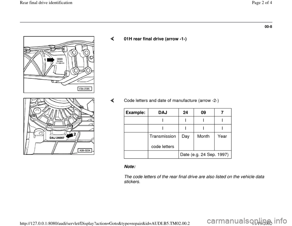 AUDI A4 2000 B5 / 1.G 01A Transmission Rear Final Drive ID Workshop Manual 00-8        01H rear final drive (arrow -1-)                      Code letters and date of manufacture (arrow -2-)   Note:   The code letters of the rear final drive are also listed on the vehicle dat