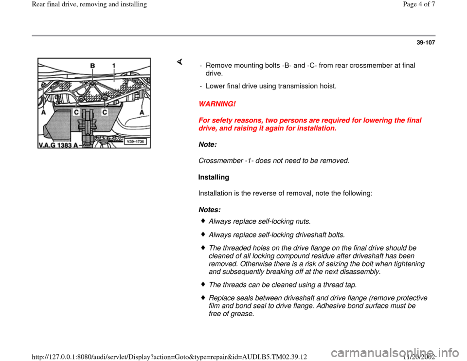 AUDI A4 1995 B5 / 1.G 01A Transmission Rear Final Drive Remove Install Workshop Manual 39-107        WARNING!  For sefety reasons, two persons are required for lowering the final  drive, and raising it again for installation.  Note:   Crossmember -1- does not need to be removed.  Instal