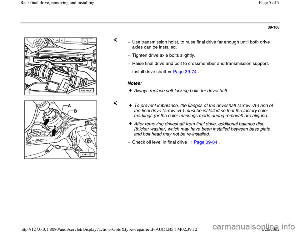 AUDI A4 1995 B5 / 1.G 01A Transmission Rear Final Drive Remove Install Workshop Manual 39-108        Notes:  -  Use transmission hoist, to raise final drive far enough until both drive  axles can be installed.  -  Tighten drive axle bolts slightly. -  Raise final drive and bolt to cross