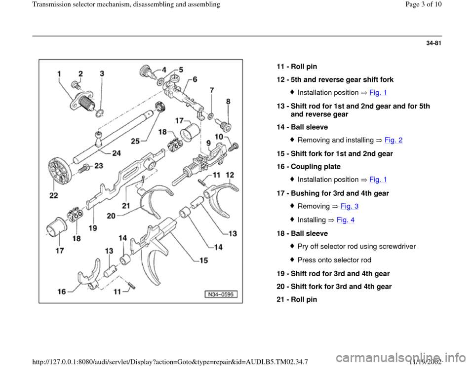 AUDI A4 1998 B5 / 1.G 01A Transmission Selector Mechanism Assembly Workshop Manual 34-81      11 -  Roll pin  12 -  5th and reverse gear shift fork  Installation position   Fig. 1  13 -  Shift rod for 1st and 2nd gear and for 5th  and reverse gear  14 -  Ball sleeve  Removing and in
