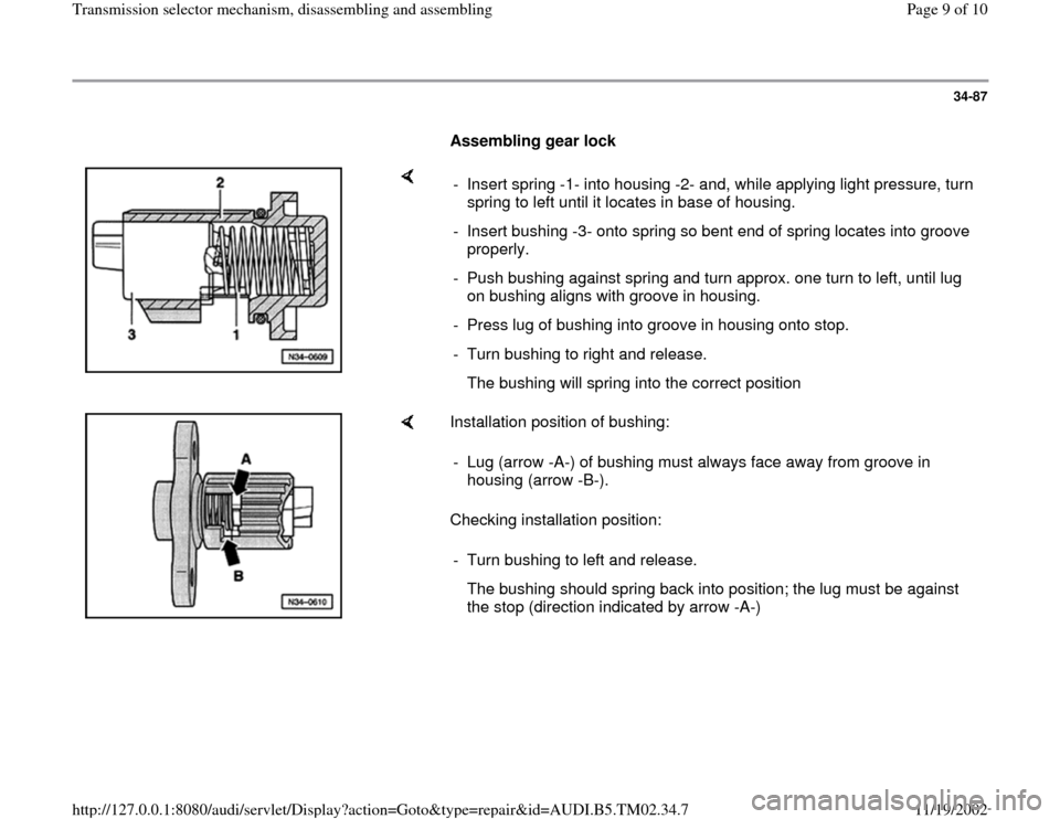 AUDI A4 1998 B5 / 1.G 01A Transmission Selector Mechanism Assembly Workshop Manual 34-87        Assembling gear lock       -  Insert spring -1- into housing -2- and, while applying light pressure, turn  spring to left until it locates in base of housing.  -  Insert bushing -3- onto