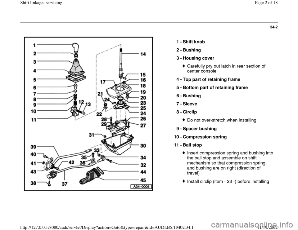 AUDI A4 1999 B5 / 1.G 01A Transmission Shift Linkage Service Workshop Manual 34-2      1 -  Shift knob  2 -  Bushing  3 -  Housing cover  Carefully pry out latch in rear section of  center console  4 -  Top part of retaining frame  5 -  Bottom part of retaining frame  6 -  Bus