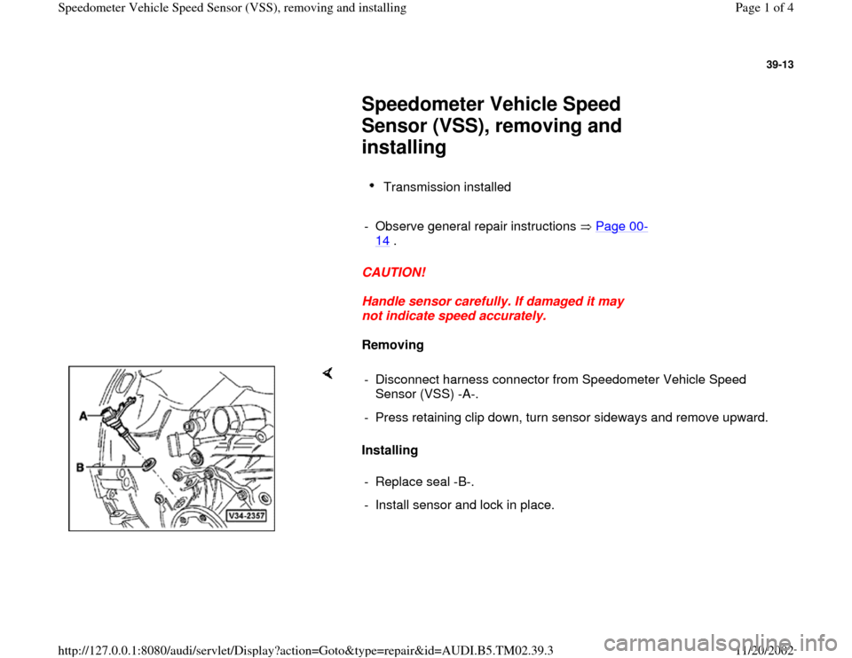 AUDI A4 1997 B5 / 1.G 01A Transmission Speedometer Speed Sensor Workshop Manual 39-13         Speedometer Vehicle Speed  Sensor (VSS), removing and  installing        Transmission installed        -  Observe general repair instructions   Page 00 - 14  .        CAUTION!        Han