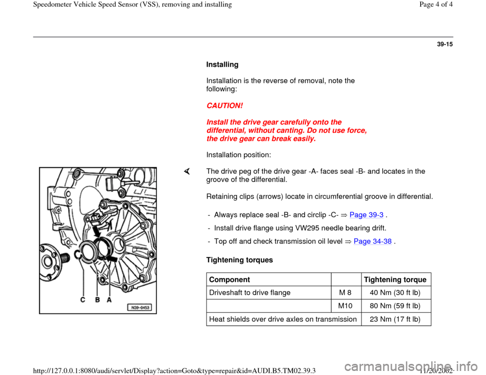 AUDI A4 1997 B5 / 1.G 01A Transmission Speedometer Speed Sensor Workshop Manual 39-15        Installing         Installation is the reverse of removal, note the  following:         CAUTION!        Install the drive gear carefully onto the  differential, without canting. Do not us