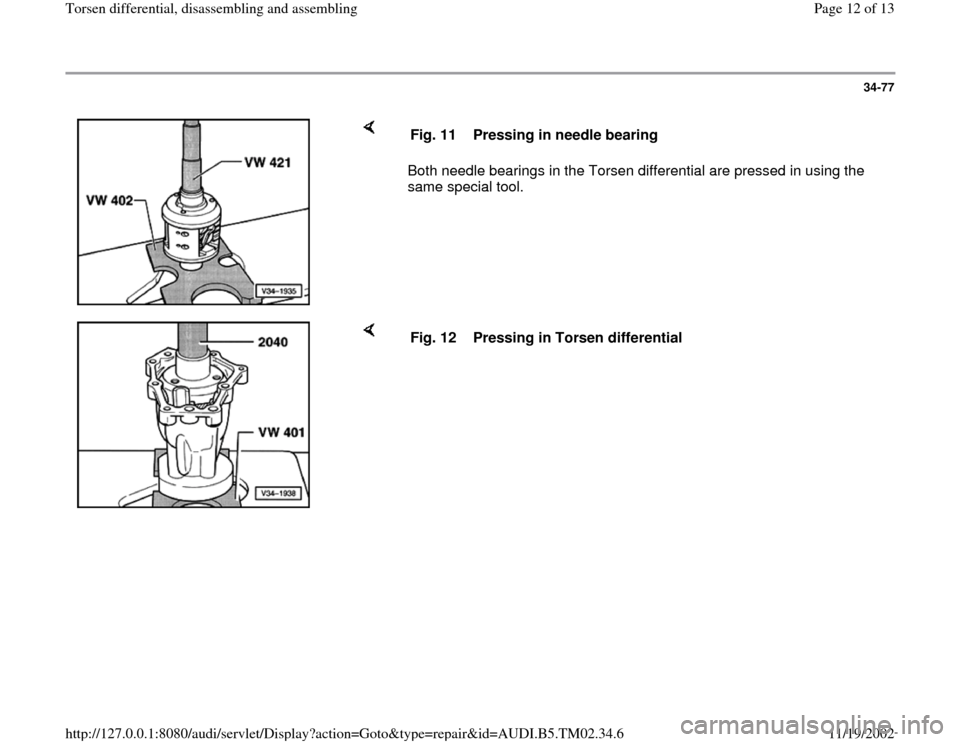 AUDI A4 1999 B5 / 1.G 01A Transmission Torsen Differential Assembly User Guide 34-77        Both needle bearings in the Torsen differential are pressed in using the  same special tool.  Fig. 11  Pressing in needle bearing      Fig. 12  Pressing in Torsen differential Pa ge 12 of
