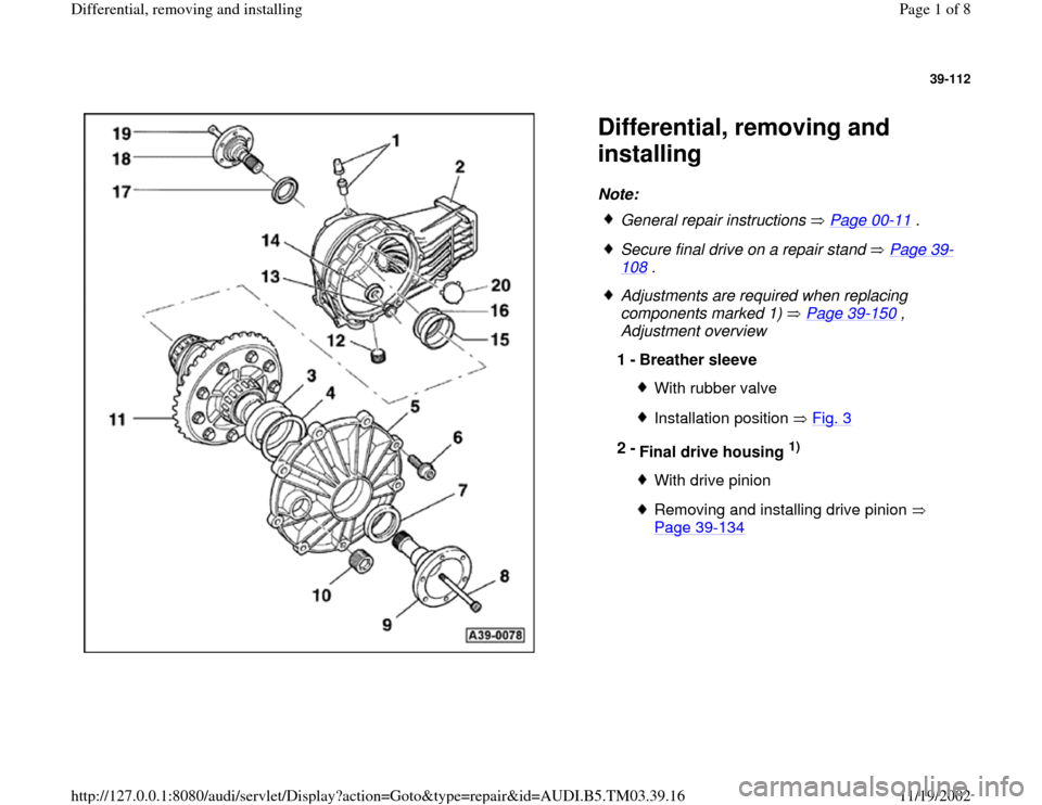 AUDI S4 1999 B5 / 1.G 01E Transmission Final Drive Differential Remove And Install Workshop Manual 39-112      Differential, removing and  installing Note:    General repair instructions   Page 00 -11  .  Secure final drive on a repair stand   Page 39 - 108  .   Adjustments are required when replac