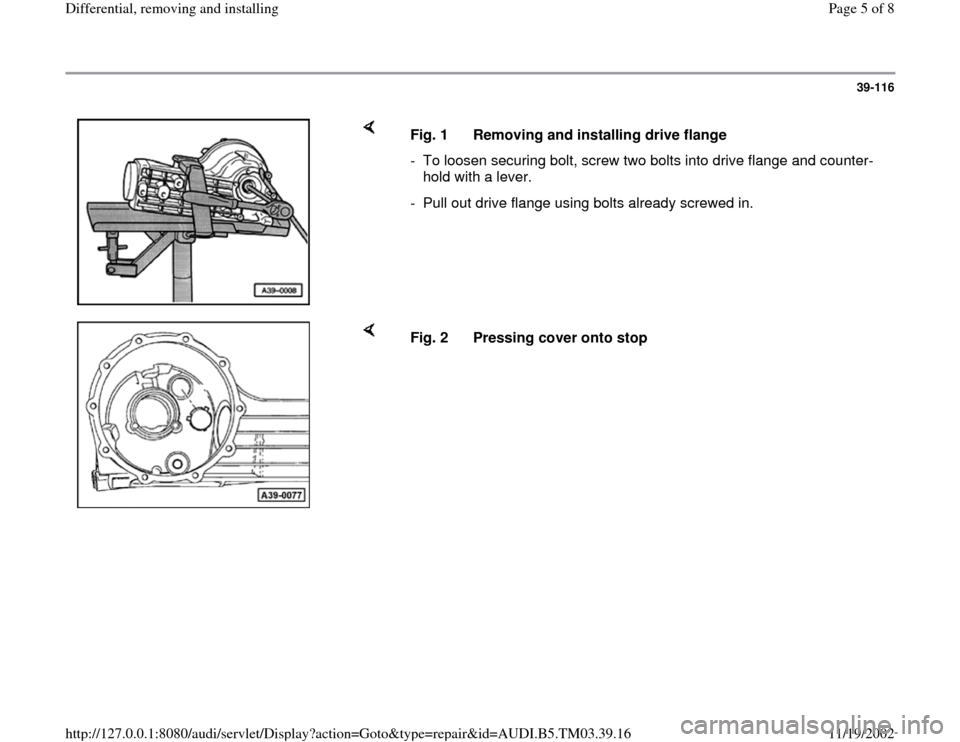 AUDI S4 1999 B5 / 1.G 01E Transmission Final Drive Differential Remove And Install Workshop Manual 39-116        Fig. 1  Removing and installing drive flange -  To loosen securing bolt, screw two bolts into drive flange and counter- hold with a lever.  -  Pull out drive flange using bolts already s