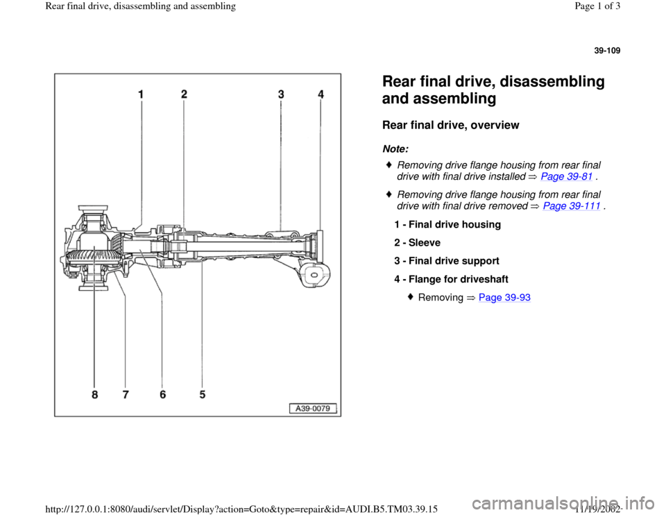 AUDI S4 1997 B5 / 1.G 01E Transmission Final Drive Rear Assembly Workshop Manual 39-109      Rear final drive, disassembling  and assembling  Rear final drive, overview   Note:    Removing drive flange housing from rear final  drive with final drive installed   Page 39 -81  .   Re