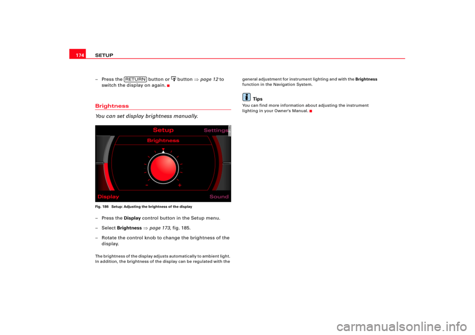 AUDI TT 2009 8J / 2.G RNS_E Navigation System Manual SETUP 174 – Press the   button or   button page 12 to  switch the display on again. Brightness You can set display brightness manually.Fig. 186  Setup: Adjusting the brightness of the display–Pr